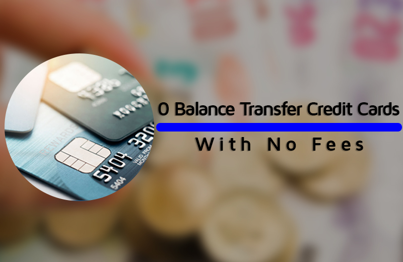 5 Best 0 Balance Transfer Credit Cards with No Fees