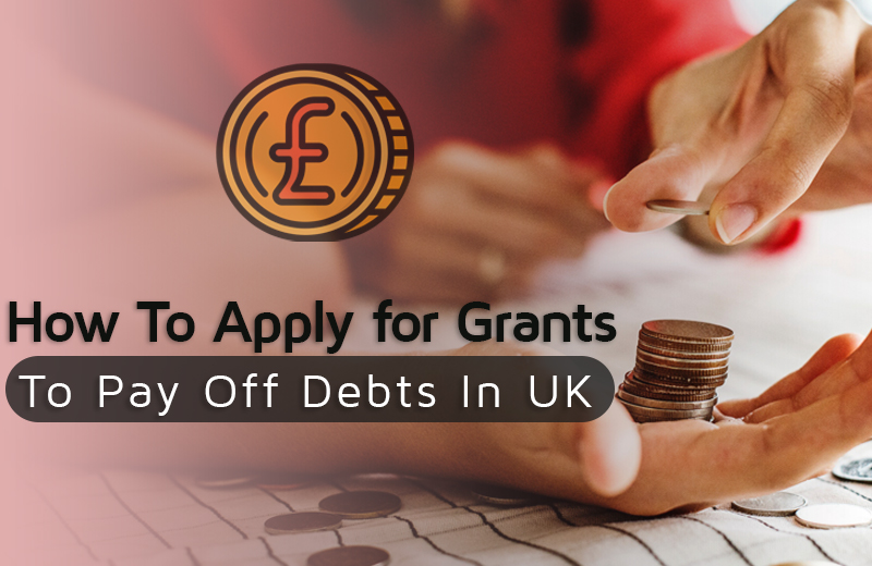 How To Apply for Grants To Pay Off Debts In UK