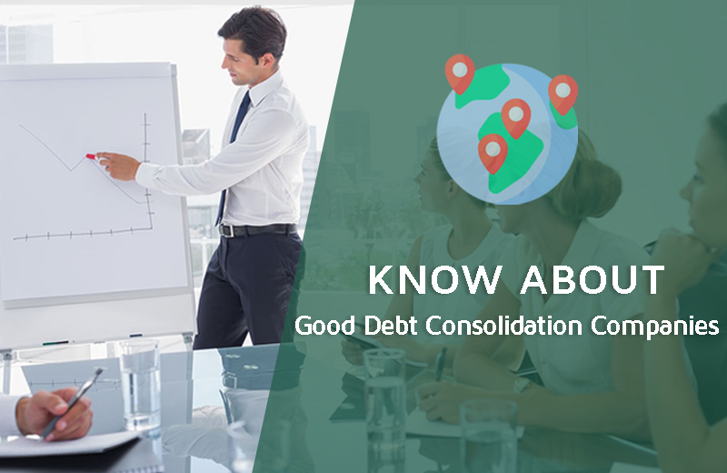 Know About Good Debt Consolidation Companies